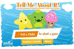 Tell Me About It! Learning Language by Receptive Function, Feature  Category     This App teaches the label, category, function, and features of more than 235 language targets over 6 levels of incremental difficulty, with over 1000 unique testable attributes. The presentation of each language target conforms to an Applied Behavior Analysis (ABA) discrete trial program, with reinforcement provided by a token economy system. #fortheteacher #fortheclassroom #educationtechnology