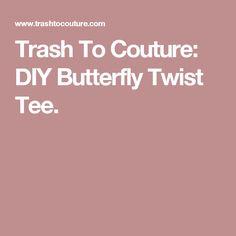 Trash To Couture: DIY Butterfly Twist Tee.