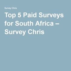 Top 5 Paid Surveys for South Africa – Survey Chris