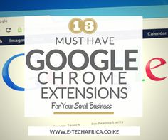 13 Must Have Google Chrome Extensions For Your Small Business