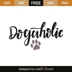 *** FREE SVG CUT FILE for Cricut, Silhouette and more *** Dogaholic