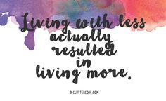 Living with less actually resulted in living more.