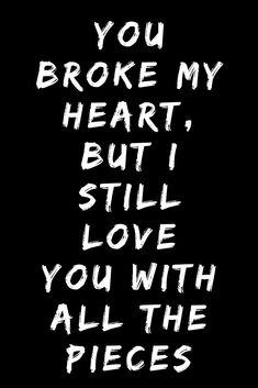 Breakup quotes - You broke my heart, but i still love you with all the pieces Heartbroken breakup quote quotes qoute Regretting a breakup of love lost Missing you Quotes Deep Feelings, Mood Quotes, Life Quotes, Reality Quotes, Family Quotes, Feeling Happy Quotes, Humor Quotes, I Still Love You Quotes, You Lost Me Quotes