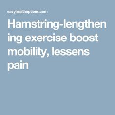 Hamstring-lengthening exercise boost mobility, lessens pain Tight Hamstrings, Muscle Spasms, Everyday Activities, Hamstring Stretches, Athlete, Exercise, Workout, Health, Fitness
