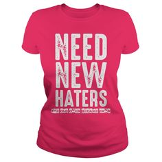 Need New Haters The Old Ones Became Fans T Shirt | Buy at https://www.sunfrog.com/Need-New-Haters-The-Old-Ones-Became-Fans-T-Shirt-Hot-Pink-Ladies.html?6987