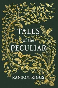 Tales of the Peculiar by Ransom Riggs ---- Presents an illustrated edition of the fantastical book featured in the Miss Peregrine series that includes unusual fairy tales about wealthy cannibals, a fork-tongued princess, and the origins of the first ymbryne. (9/16)