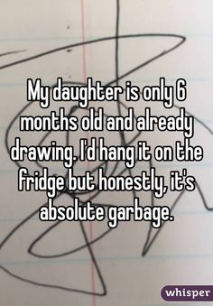"""My daughter is only 6 months old and already drawing. I'd hang it on the fridge but honestly, it's absolute garbage."""
