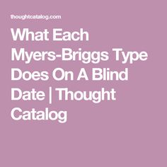 What Each Myers-Briggs Type Does On A Blind Date | Thought Catalog