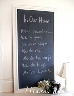 Quote this and/or add other family values or fun things: (ex: we do belly laughs..we sing off-key...) Use a favorite frame and chalkboard paint to make it even more artistic/prettier.