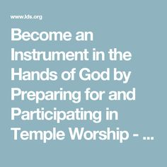 Become an Instrument in the Hands of God by Preparing for and Participating in Temple Worship - Liahona Aug. 2007 - liahona