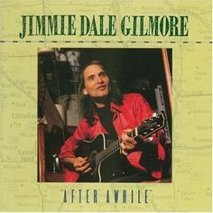 This is one of the more beautiful songs out there from an amazing record, After Awhile, by Jimmie Dale Gilmore.