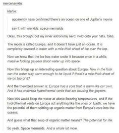 I want at least a short story or a fictisious science report on space mermaids. Tumblr Stuff, Tumblr Posts, The More You Know, Good To Know, Writing Tips, Writing Prompts, Space Australia, Jupiter Moons, In Vino Veritas