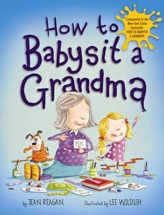 It's HERE! The companion to the New York Times Bestseller How to Babysit a Grandpa!  As cute as Grandpa! Maybe even more so since it is Gran...