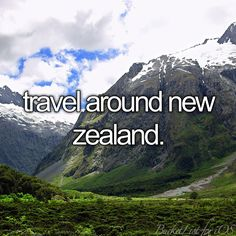 travel around New Zealand.. too pretty to not see in real life