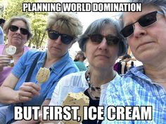 Planning world domination. But first, ice cream.
