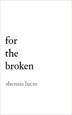 Amazon.com: For The Broken (9781548411596): Shenaia Lucas: Books