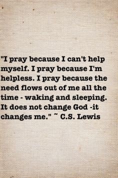 Moar C.S. Lewis! Prayer isn't an obligation in this case, and it serves not only God (presumably why we pray), but is also beneficial to the individual praying. Lewis recognizes both parties in the relationship and how important both God and human beings are in this dynamic.