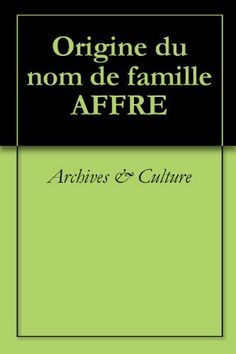 Origine du nom de famille AFFRE (Oeuvres courtes) (French Edition) by Archives & Culture. $1.86. 2 pages. Publisher: Archives & Culture (October 3, 2011)