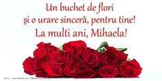 Un buchet de flori si o urare sincera, pentru tine! La multi ani, Mihaela! Birthday Wishes, Happy Birthday, Nicu, Special Events, 15 August, Sf, Nice Things, Berry, Education