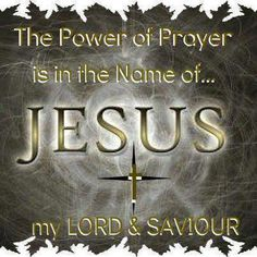 The power of prayer is in the name of #Jesus #Lord #Saviour