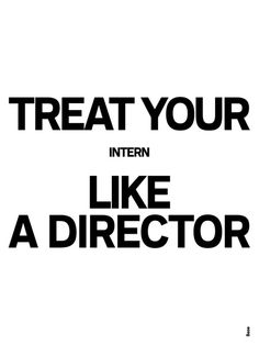 Treat your intern like a design director