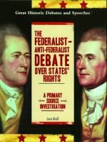 The Federalist--Anti-Federalist debate over states' rights : a primary source investigation