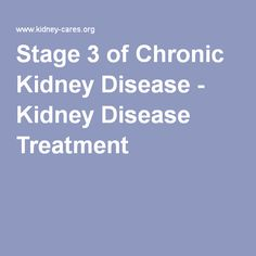Stage 3 of Chronic Kidney Disease - Kidney Disease Treatment