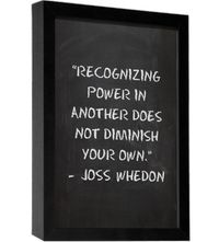 """Recognizing power in another does not diminish your own."" - Joss Whedon #quotes"