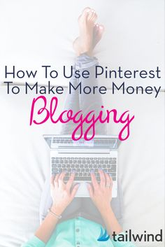 How To Use Pinterest To Make Money Blogging