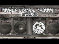 Gorila Branco Hangout 25.3.2013