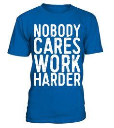 Nobody Cares Work Harder T-Shirt Funny Motivational Gift