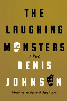 the laughing monsters | denis johnson