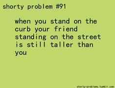 Short People Problems--I get that :) Mestel Kerr Girl Problems Funny, Short People Problems, Short Girl Problems, Life Problems, Short Person, Short Jokes, Seriously Funny, Having A Bad Day, I Can Relate