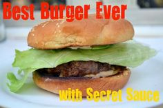Best Burger Ever. . . with Secret Sauce