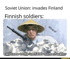 Soviet Union: invades Finland during winter Finland: - iFunny :) Really Funny Memes, Stupid Funny Memes, Funny Relatable Memes, Hilarious, History Jokes, Military Memes, Soviet Union, Star Wars Meme, Funny Comics