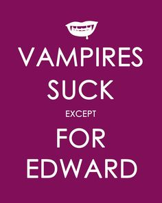 Most vampires are cool EXCEPT for Edward