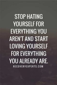 Strength Quotes : I have NEVER hated myself.. Change is a healthy way of life! Golden..threw and t