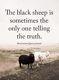 "67 Motivational Memes – ""The black sheep is sometimes the only one telling the truth. Life Quotes Love, Great Quotes, Quotes To Live By, Inspirational Quotes, Telling The Truth Quotes, Family Is Everything Quotes, Motivational Thoughts, Quotable Quotes, Wisdom Quotes"