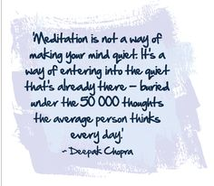 'Meditation is not a way of making your mind quiet. It's a way of entering into the quiet that's already there – buried under the 50 000 thoughts the average person thinks every day' – Deepak Chopra Deepak Chopra, Average Person, Body And Soul, Real Life, Meditation, Mindfulness, Wisdom, Make It Yourself, Thoughts
