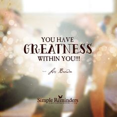 You have GREATNESS by Les Brown