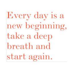 Start fresh every day.