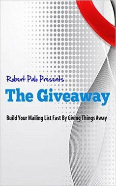 Amazon.com: The Giveaway: Build Your Mailing List Fast By Giving Things Away eBook: Robert Palo: Kindle Store