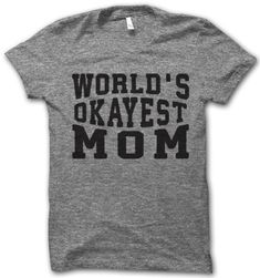 World's Okayest Mom – Thug Life Shirts