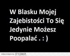 Stylowa kolekcja inspiracji z kategorii Humor Rude Quotes, Happy Quotes, Funny Quotes, Funny Memes, Unloved Quotes, Polish Memes, Gewichtsverlust Motivation, You Deserve Better, Wtf Funny