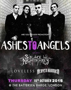 Ashestoangels Thurs Oct 15th Battersea Barge. Full line-up: Ashestoangels | Solace in Nightmares | LoveLess | Heaven Asunder. Tickets http://ashestoangels.bigcartel.com/product/ashestoangels-october