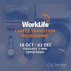 WORKLIFE CAREER TRANSITION PROGRAMME starts tonight at Harvest 7-9pm in the Upper Room