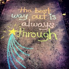 The best way out is always through! #chalkart #chalkproject #inspiration