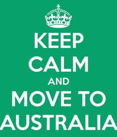 KEEP CALM AND MOVE TO AUSTRALIA - KEEP CALM AND CARRY ON Image Generator - brought to you by the Ministry of Information