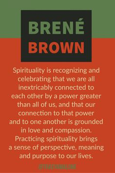 Spirituality is recognizing and celebrating that we are all inextricably connected to each other by a power greater than all of us, and that our connection to that power and to one another is grounded in love and compassion. Brene Brown Quotes, Christine Caine, Great Quotes, Quotes To Live By, Inspirational Quotes, Change Quotes, Awesome Quotes, Isagenix, Spiritual Awakening