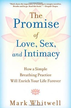 The Promise of Love, Sex, and Intimacy: How a Simple Breathing Practice Will Enrich Your Life Forever by Mark Whitwell http://www.amazon.com/dp/1451649886/ref=cm_sw_r_pi_dp_DT0vub1A2CZSN